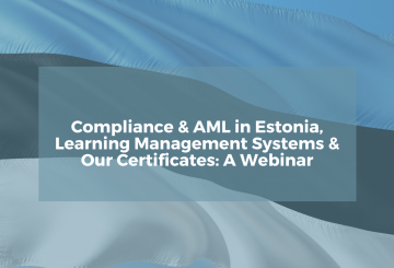 Compliance & AML in Estonia, Learning Management Systems & Our Certificates: A Webinar